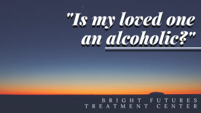 Is my loved one an alcoholic?